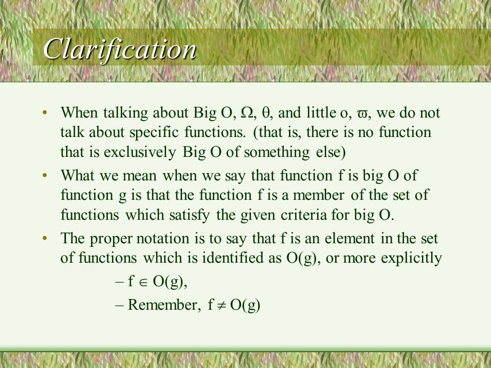Clarification When talking about Big O, , , and little o, , we do not talk about specific functions.