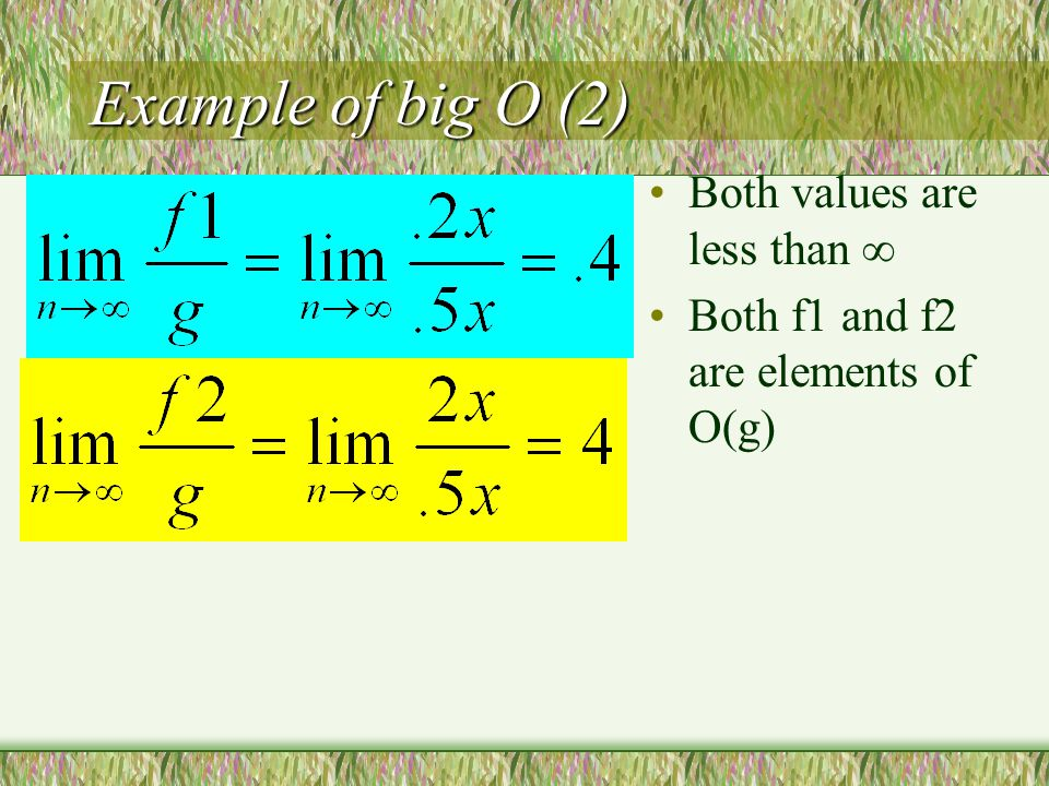 Example of big O (2) Both values are less than  Both f1 and f2 are elements of O(g)