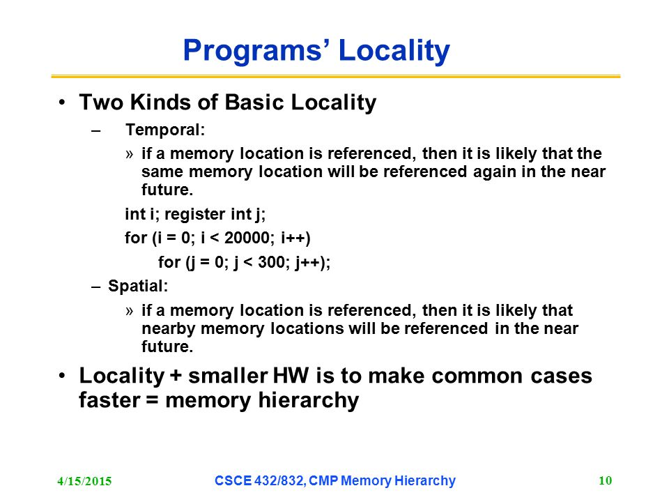 Programs' Locality Two Kinds of Basic Locality –Temporal: »if a memory location is referenced, then it is likely that the same memory location will be
