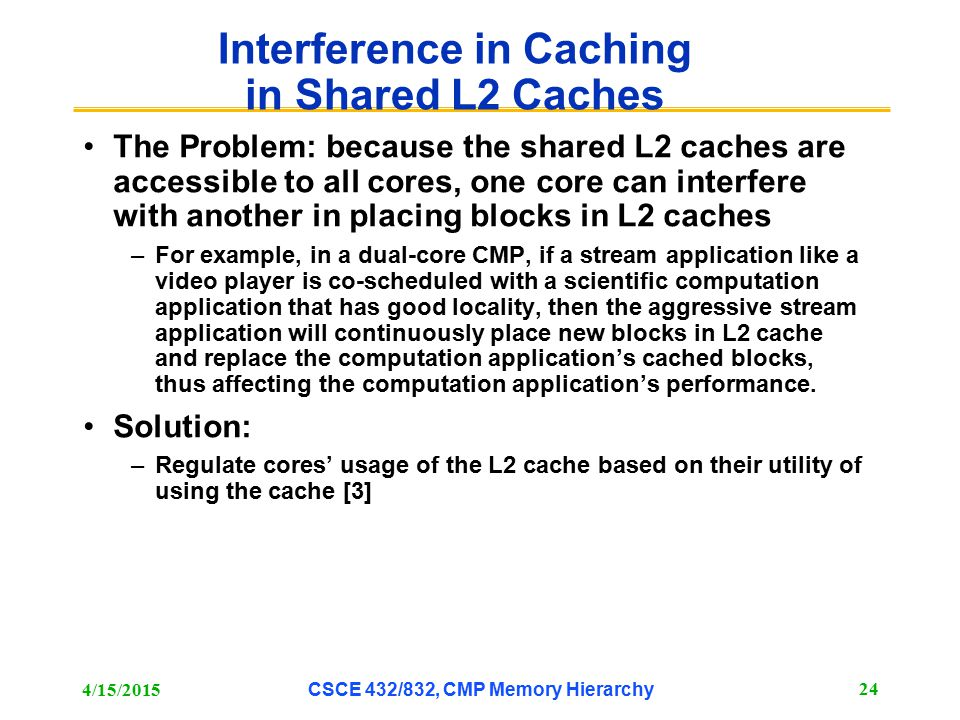 Interference in Caching in Shared L2 Caches The Problem: because the shared L2 caches are accessible to all cores, one core can interfere with another