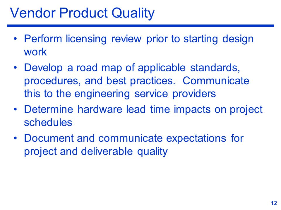 Vendor Product Quality Perform licensing review prior to starting design work Develop a road map of applicable standards, procedures, and best practices.
