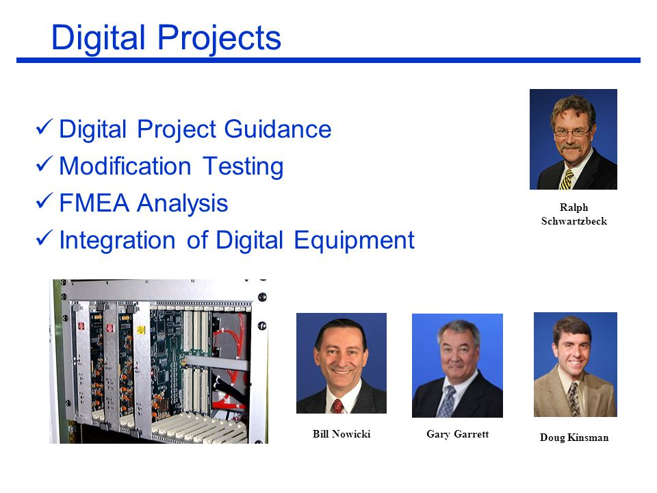 Ralph Schwartzbeck Digital Projects Digital Project Guidance Modification Testing FMEA Analysis Integration of Digital Equipment Bill Nowicki Gary Garrett Doug Kinsman