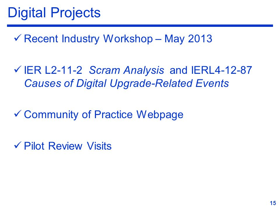 Digital Projects Recent Industry Workshop – May 2013 IER L2-11-2 Scram Analysis and IERL4-12-87 Causes of Digital Upgrade-Related Events Community of