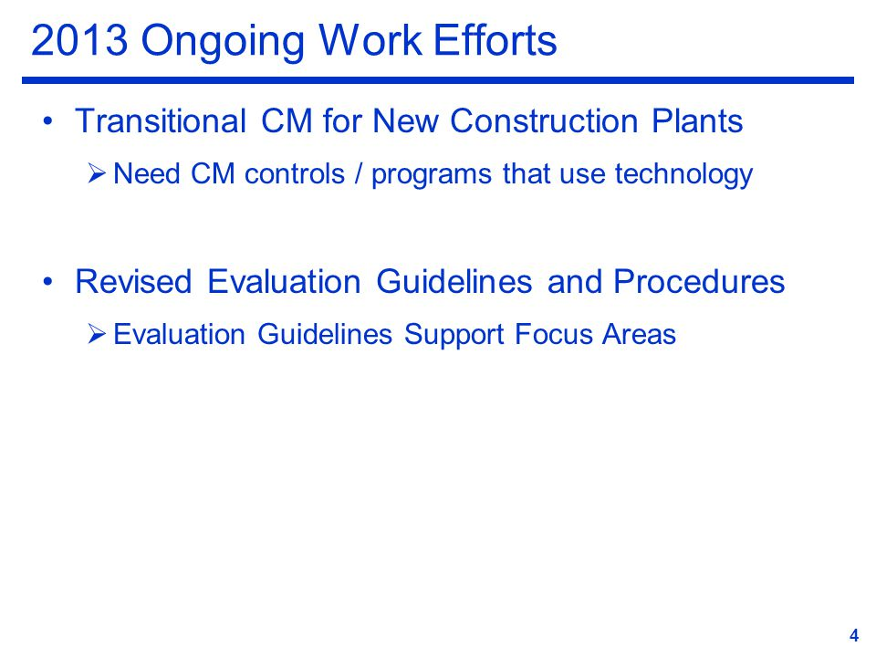 2013 Ongoing Work Efforts Transitional CM for New Construction Plants  Need CM controls / programs that use technology Revised Evaluation Guidelines