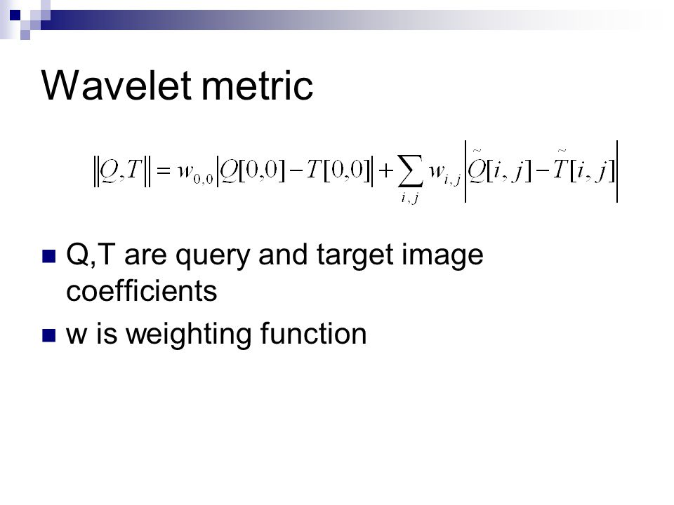 Wavelet metric Q,T are query and target image coefficients w is weighting function