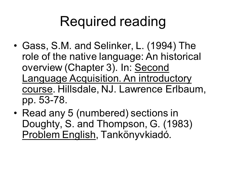 Required reading Gass, S.M. and Selinker, L. (1994) The role of the native language: An historical overview (Chapter 3). In: Second Language Acquisiti