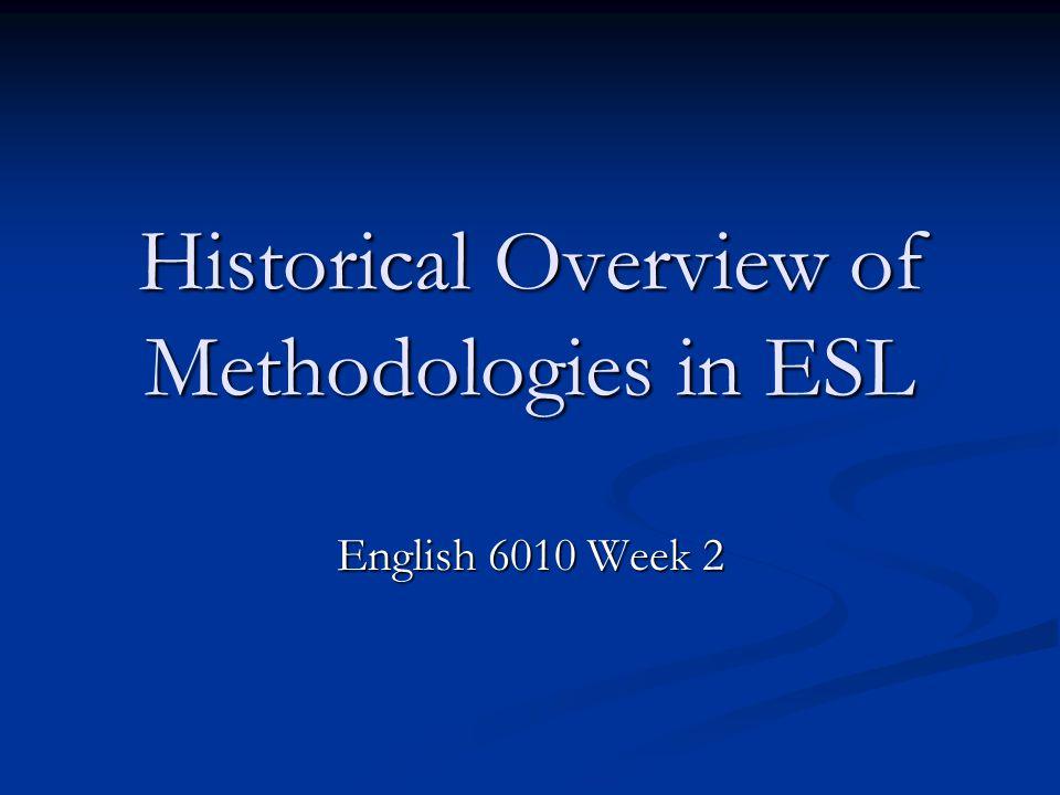Historical Overview of Methodologies in ESL English 6010 Week 2