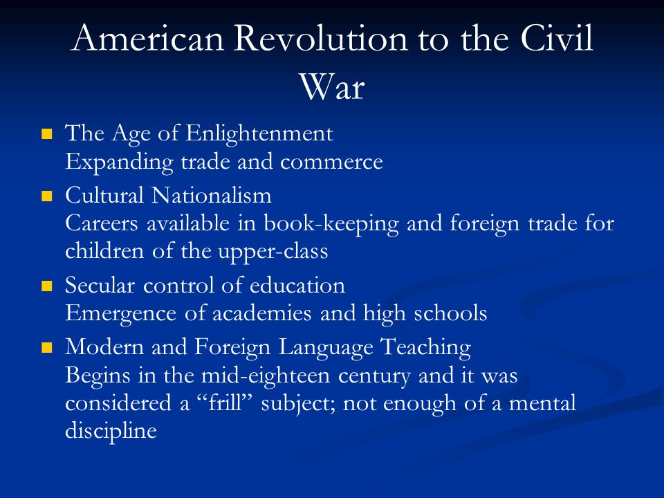 American Revolution to the Civil War The Age of Enlightenment Expanding trade and commerce Cultural Nationalism Careers available in book-keeping and