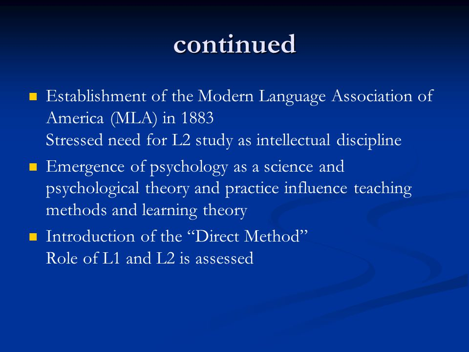 continued Establishment of the Modern Language Association of America (MLA) in 1883 Stressed need for L2 study as intellectual discipline Emergence of