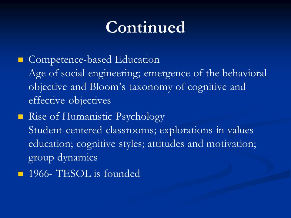 Continued Competence-based Education Age of social engineering; emergence of the behavioral objective and Bloom's taxonomy of cognitive and effective
