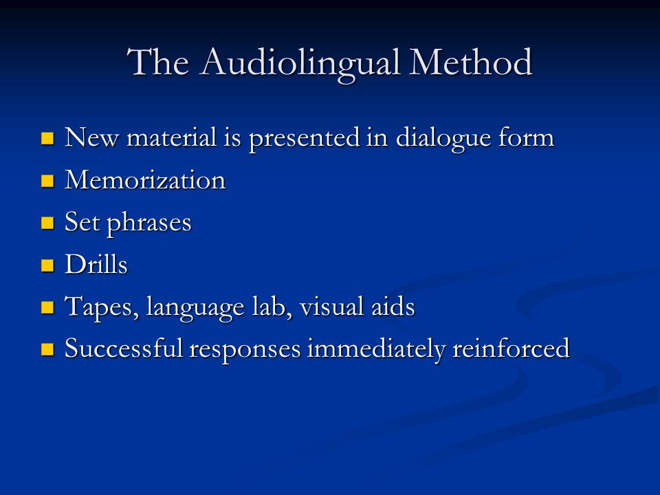 The Audiolingual Method New material is presented in dialogue form New material is presented in dialogue form Memorization Memorization Set phrases Se
