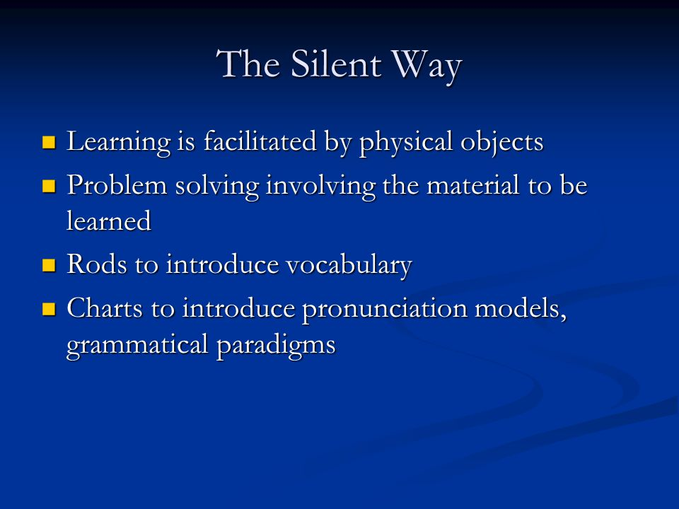 The Silent Way Learning is facilitated by physical objects Learning is facilitated by physical objects Problem solving involving the material to be le