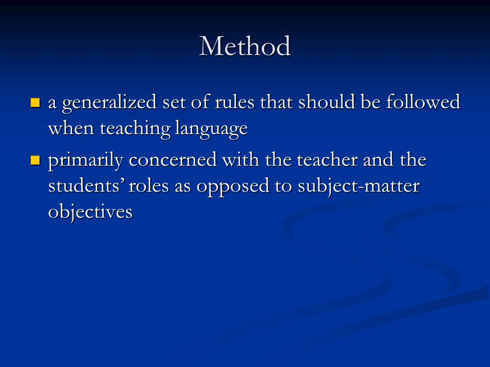 Method a generalized set of rules that should be followed when teaching language a generalized set of rules that should be followed when teaching lang