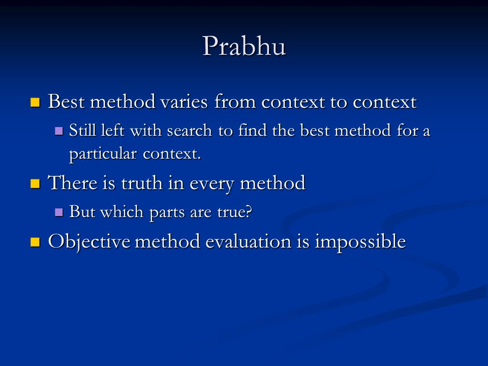 Prabhu Best method varies from context to context Best method varies from context to context Still left with search to find the best method for a part