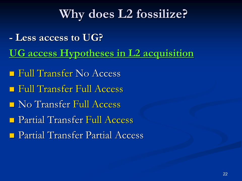 22 Why does L2 fossilize. - Less access to UG.
