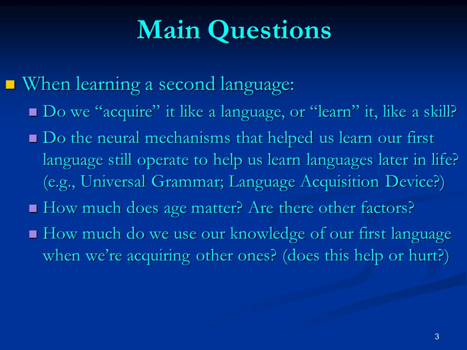 4 Main Questions When learning a second language: When learning a second language: What happens to our native language if we stop using it.