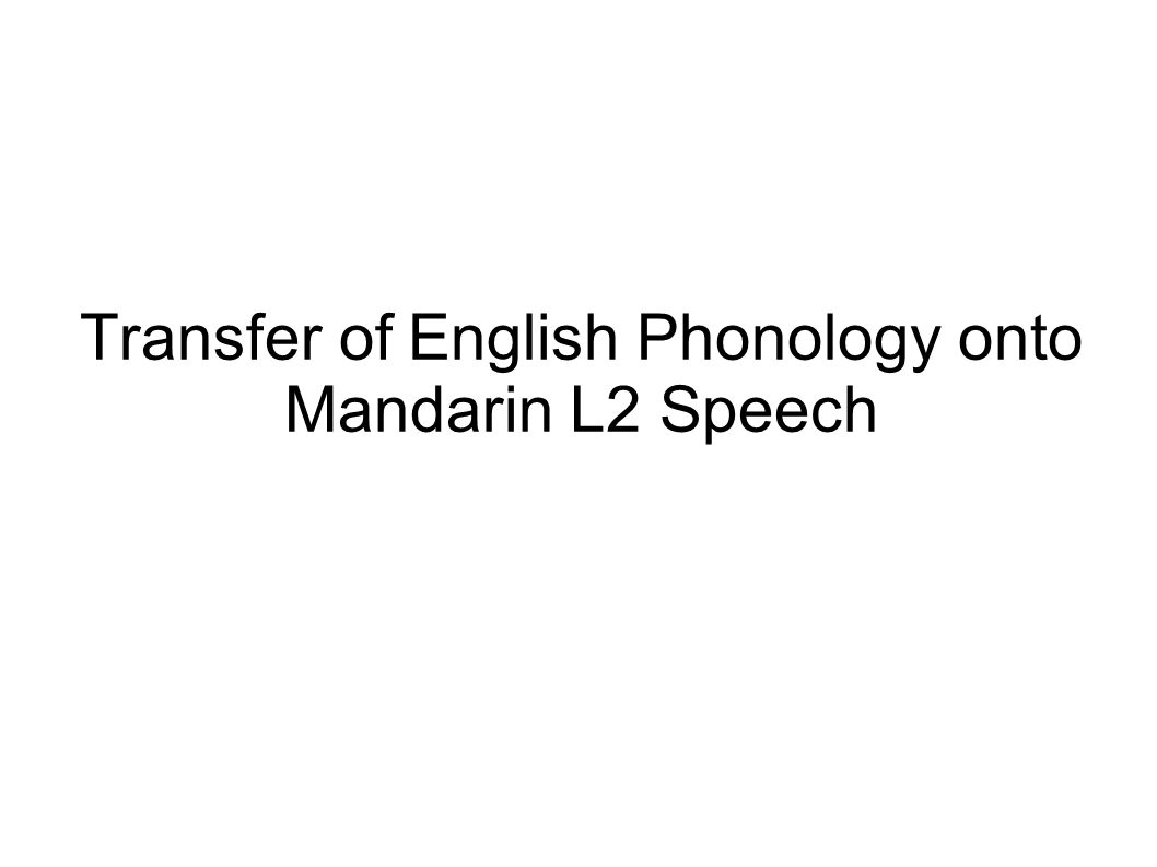 Transfer of English Phonology onto Mandarin L2 Speech