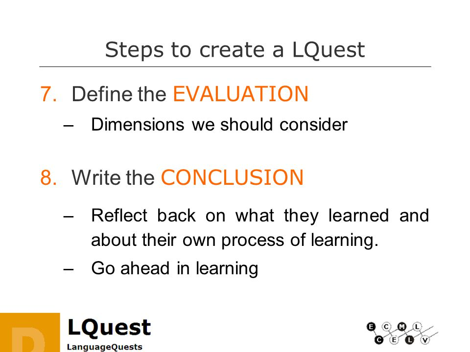 Steps to create a LQuest 7.Define the EVALUATION –Dimensions we should consider 8.Write the CONCLUSION –Reflect back on what they learned and about their own process of learning.