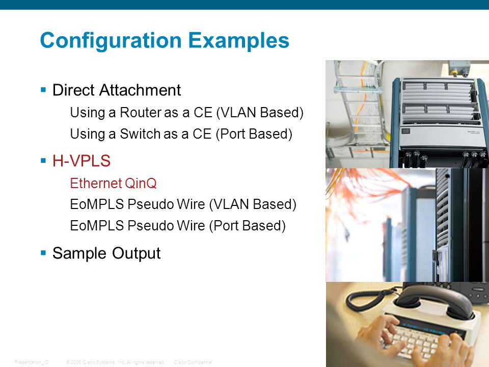 © 2006 Cisco Systems, Inc. All rights reserved.Cisco ConfidentialPresentation_ID 58 Configuration Examples  Direct Attachment Using a Router as a CE