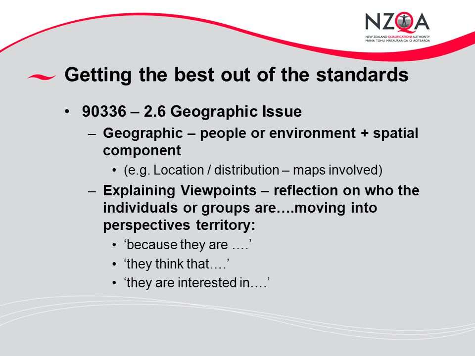 Getting the best out of the standards 90337 – 2.7 Global scale Geographic topic Treat pattern(s) and process(es) as separate items –they just need to relate to the selected global topic/context Topic : Disappearing tropical rainforests –(areas shown on a map – uneven pattern across the globe) Explaining the pattern – why the forests are being cut in some areas more than others – factors involved.