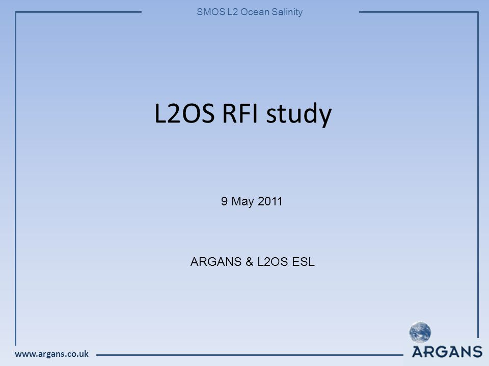 www.argans.co.uk SMOS L2 Ocean Salinity L2OS RFI study 9 May 2011 ARGANS & L2OS ESL