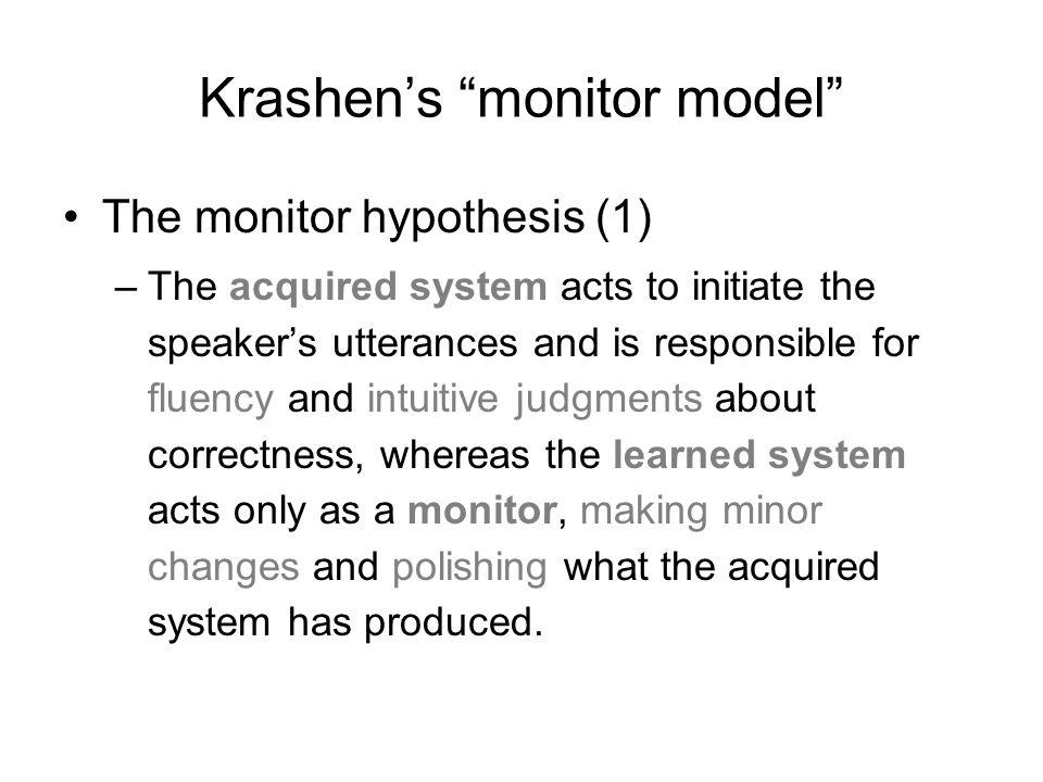 Krashen's monitor model Summary –Krashen's monitor model (i.e., acquisition vs.