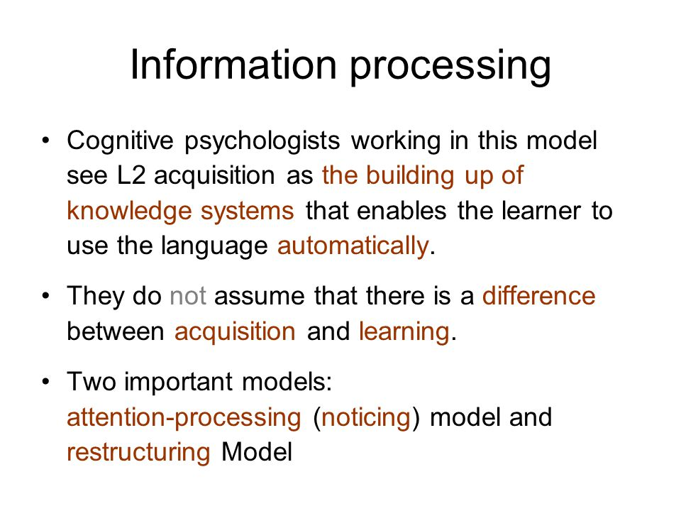 Information processing Attention-processing (noticing) model: –It is assumed that there is a limit to the amount of information a human can pay attention to and learn at one time.