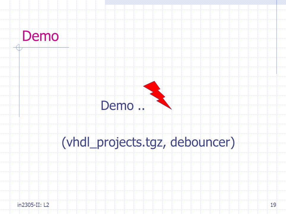 in2305-II: L219 Demo Demo.. (vhdl_projects.tgz, debouncer)