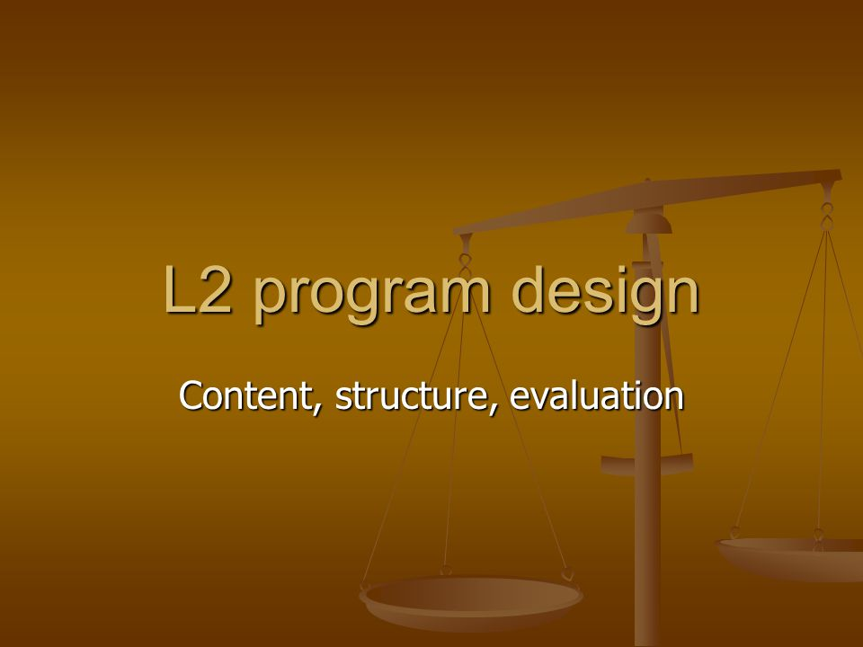 Contents: Subject matter of L2 instruction Subject matter of L2 instruction Course structure Course structure Program evaluation Program evaluation
