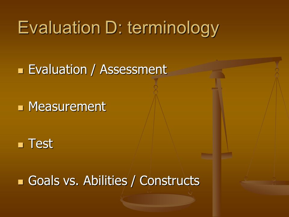 Evaluation D: terminology Evaluation / Assessment Evaluation / Assessment Measurement Measurement Test Test Goals vs.