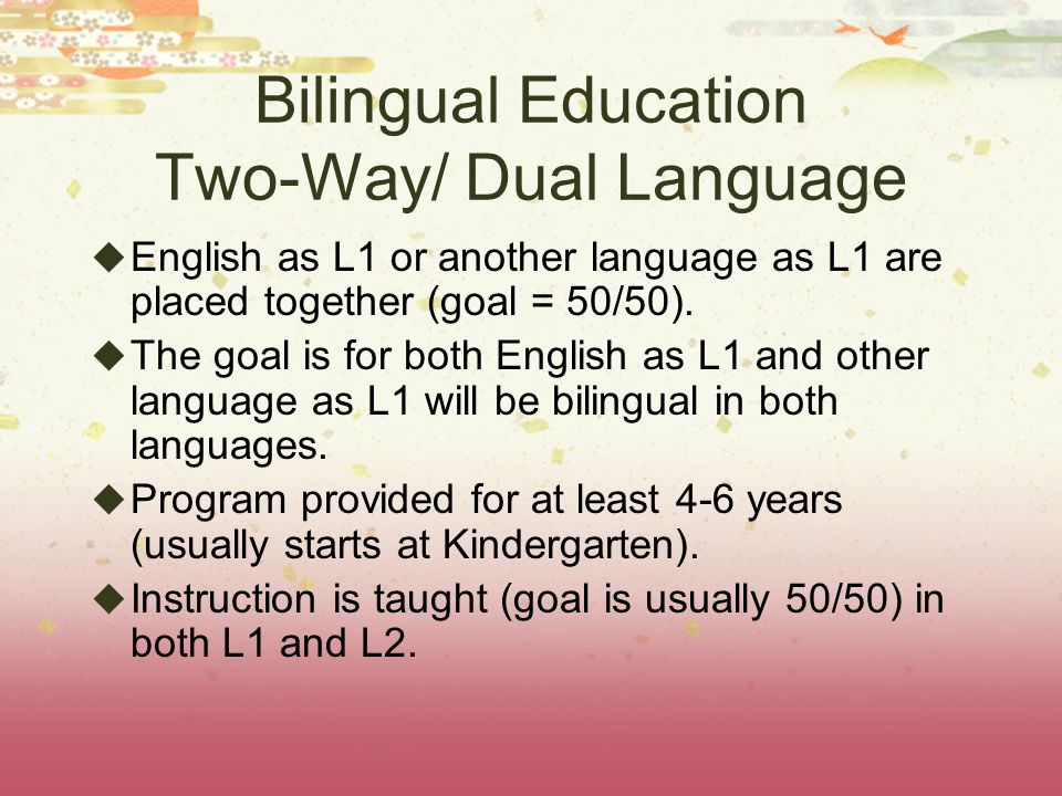 Bilingual Education Maintenance/ Late-Exit  Primarily comprised of students from the same language group.