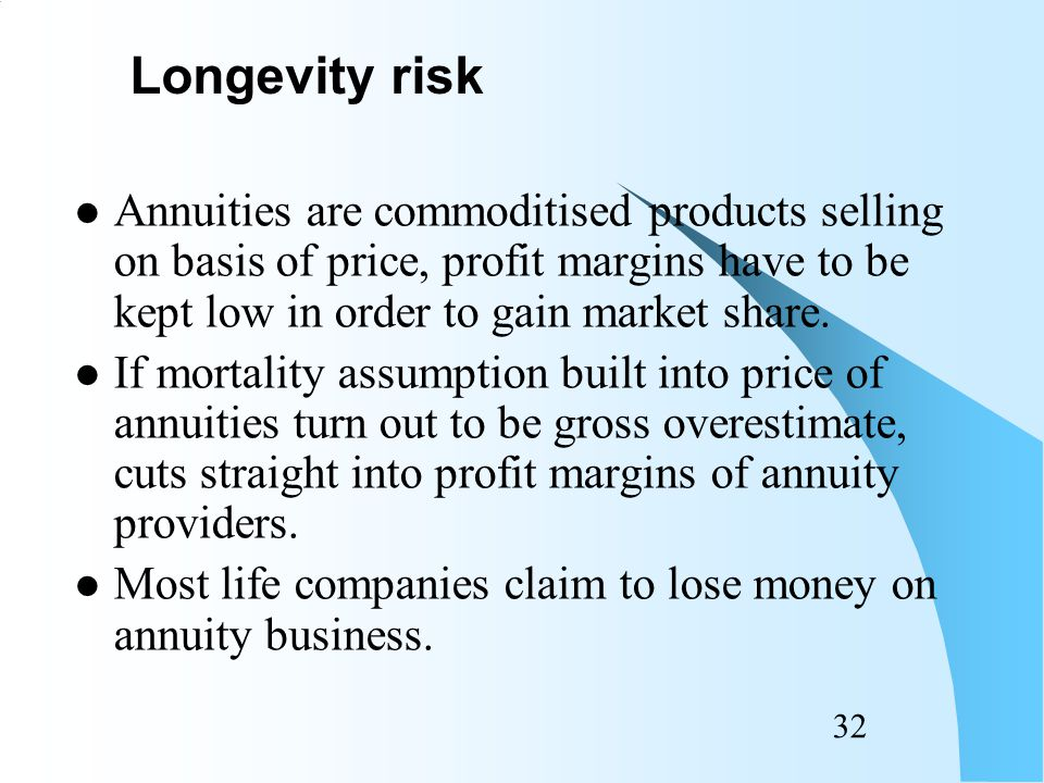 31 Large number of products in life insurance and pensions have mortality as key source of risk.