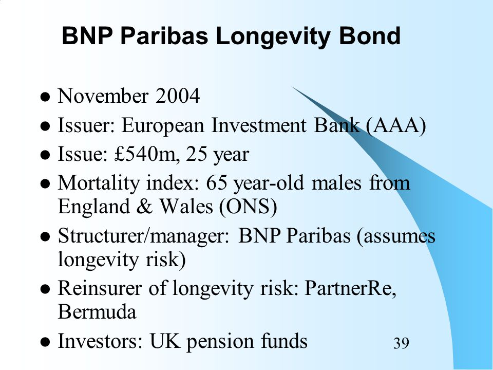 38 Bond holder, eg life office writing annuities, protected from aggregate mortality risk it faces.
