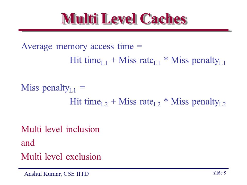 Anshul Kumar, CSE IITD slide 16 Way Prediction and Pseudo- associative Cache Way prediction: low miss rate of SA cache with hit time of DM cache Only one tag is compared initially Extra bits are kept for prediction Hit time in case of mis-prediction is high Pseudo-assoc.