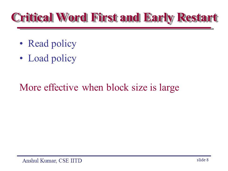 Anshul Kumar, CSE IITD slide 29 Prefetch Buffer/Stream Buffer Cache prefetch buffer from mem to proc