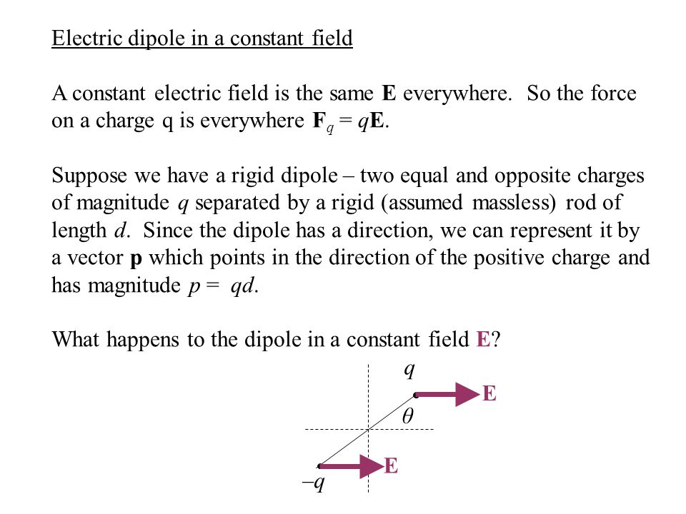 Electric dipole in a constant field A constant electric field is the same E everywhere.