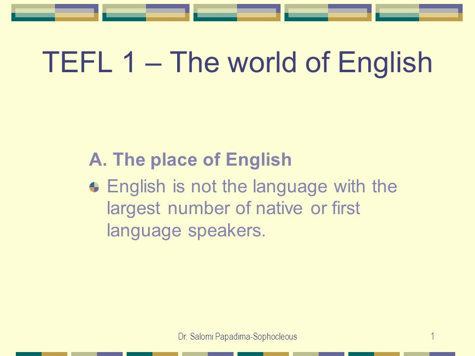 Dr.Salomi Papadima-Sophocleous12 TEFL – The world of English A.