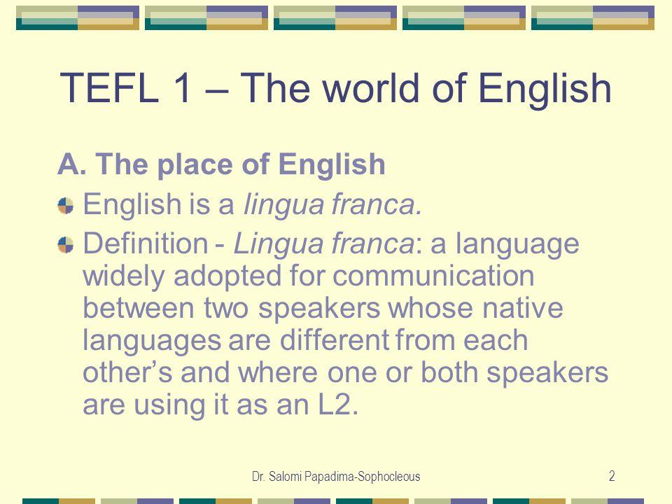 Dr. Salomi Papadima-Sophocleous2 TEFL 1 – The world of English A.