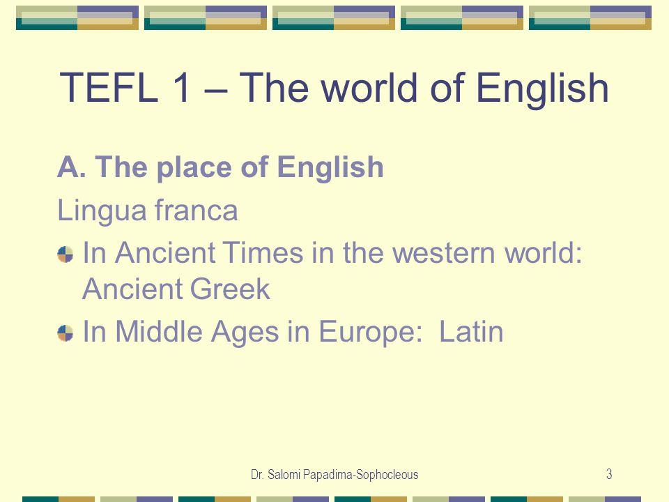 Dr. Salomi Papadima-Sophocleous3 TEFL 1 – The world of English A.
