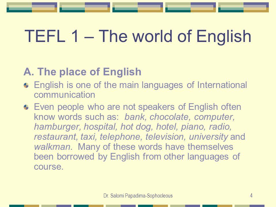 Dr. Salomi Papadima-Sophocleous4 TEFL 1 – The world of English A.