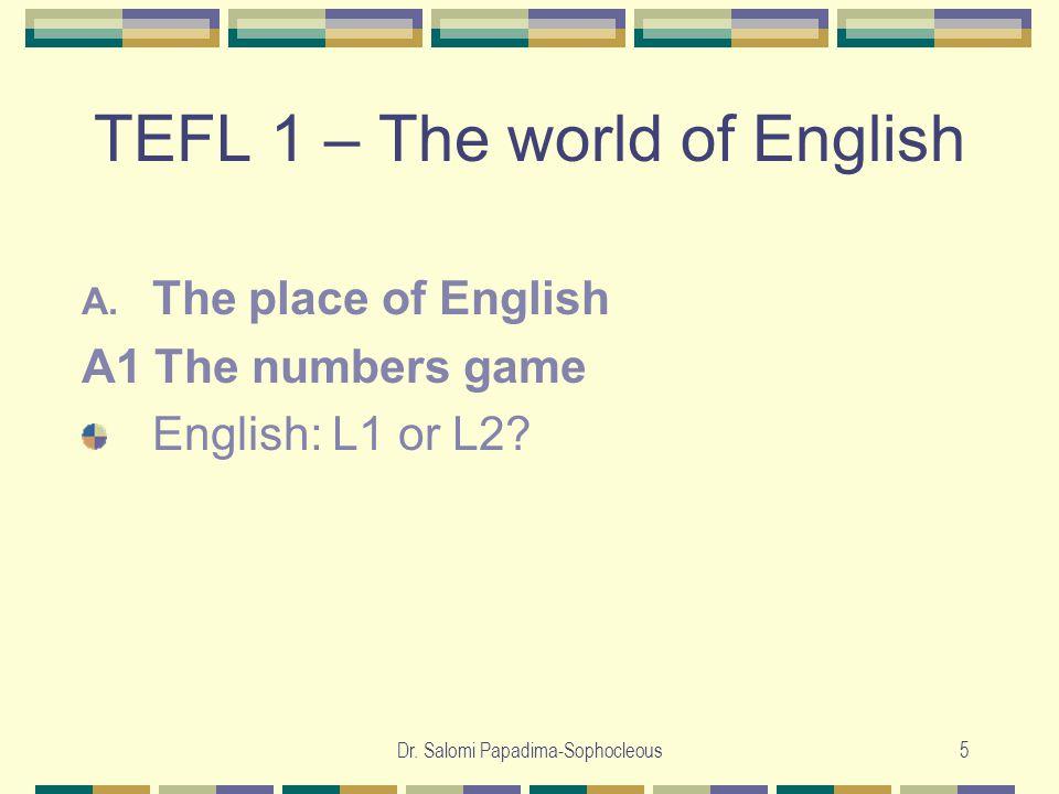 Dr. Salomi Papadima-Sophocleous5 TEFL 1 – The world of English A.