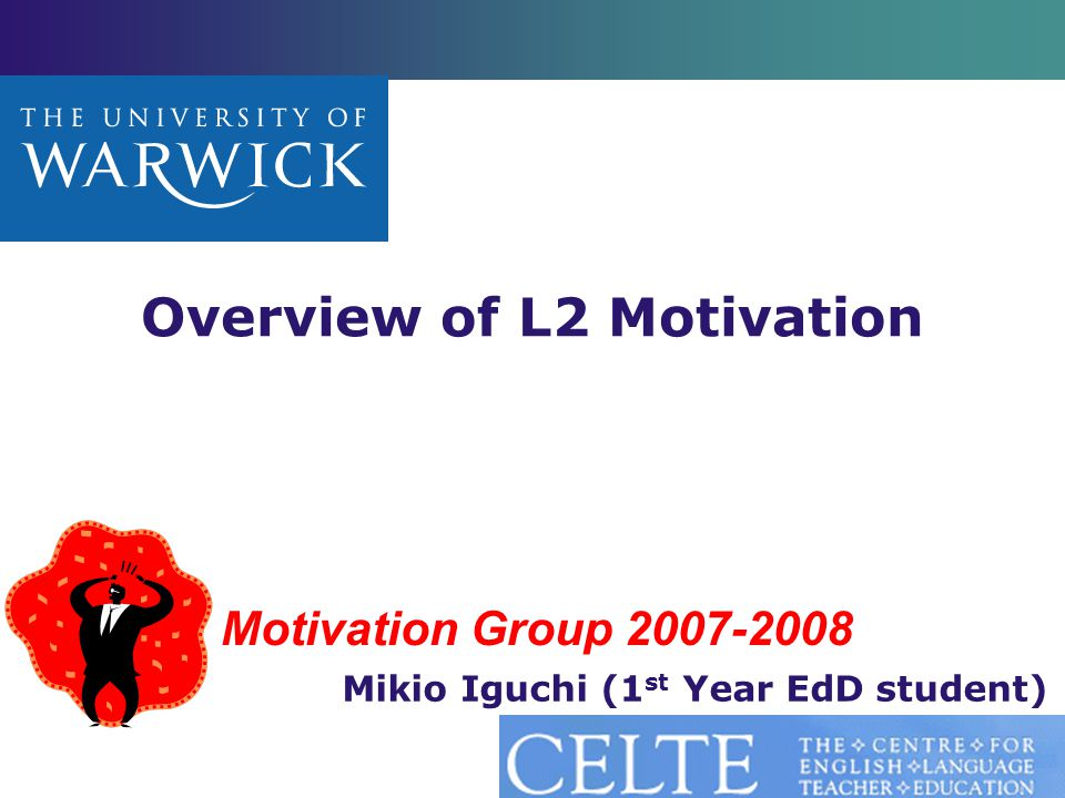 Motivation Group 2007-2008 Overview of L2 Motivation Mikio Iguchi (1 st Year EdD student)
