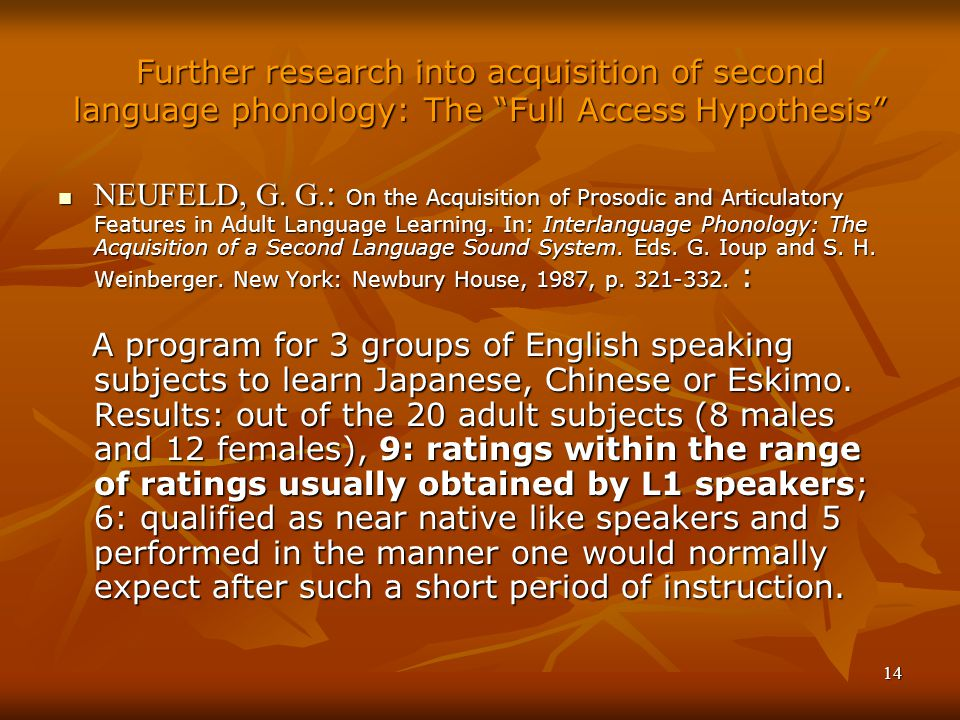 14 Further research into acquisition of second language phonology: The Full Access Hypothesis NEUFELD, G.