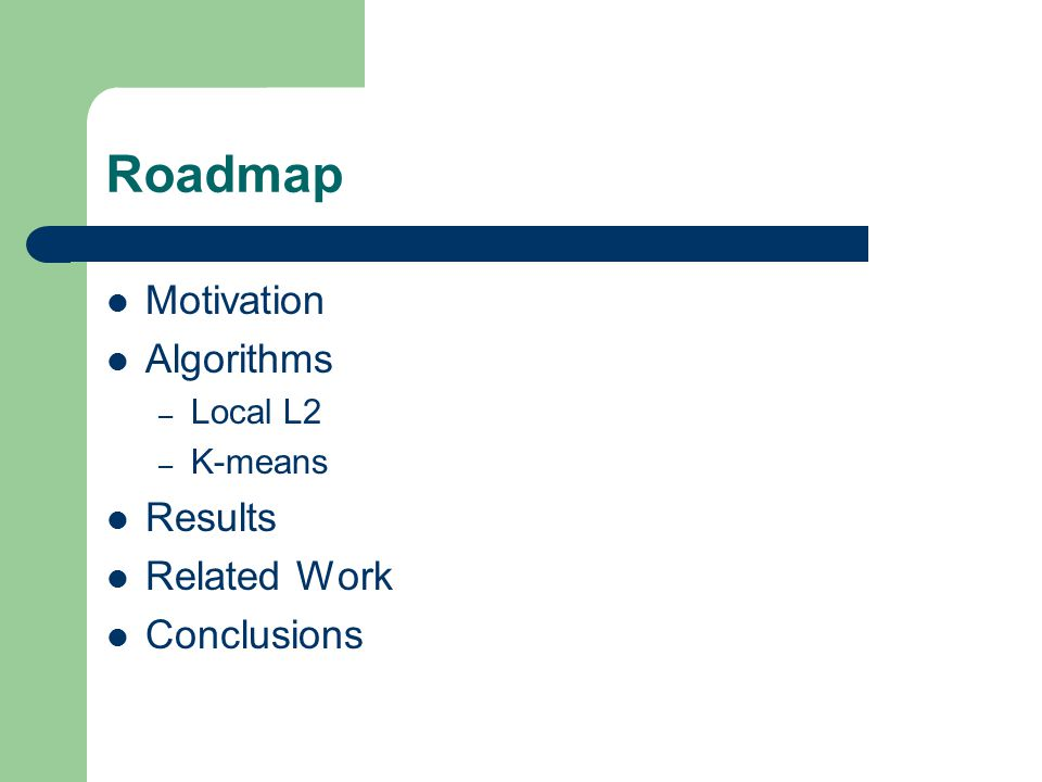 Roadmap Motivation Algorithms – Local L2 – K-means Results Related Work Conclusions