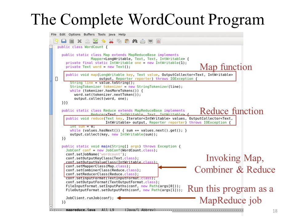 The Complete WordCount Program Map function Reduce function Run this program as a MapReduce job 18 Invoking Map, Combiner & Reduce