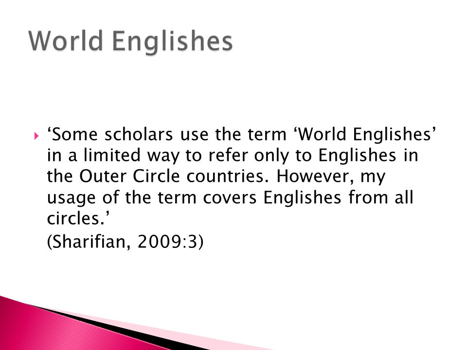 'Some scholars use the term 'World Englishes' in a limited way to refer only to Englishes in the Outer Circle countries.
