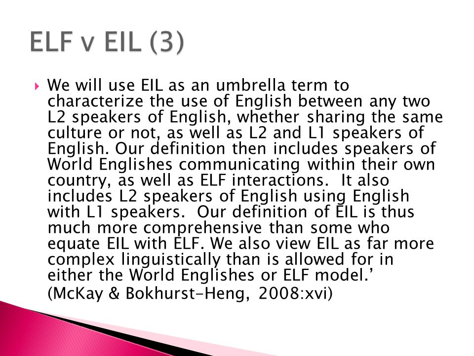  We will use EIL as an umbrella term to characterize the use of English between any two L2 speakers of English, whether sharing the same culture or n