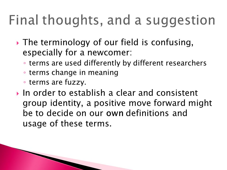  The terminology of our field is confusing, especially for a newcomer: ◦ terms are used differently by different researchers ◦ terms change in meanin