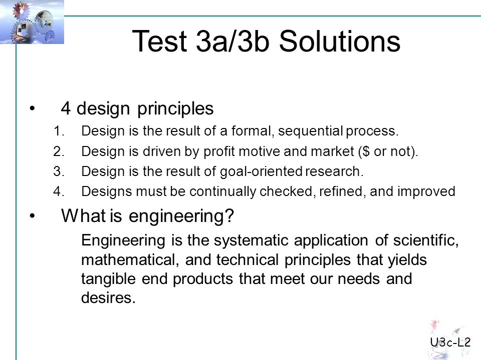 Test 3a/3b Solutions U3c-L2 4 design principles 1.Design is the result of a formal, sequential process. 2.Design is driven by profit motive and market