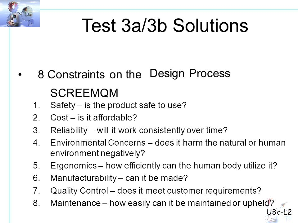 Test 3a/3b Solutions U3c-L2 8 Constraints on the 1.Safety – is the product safe to use.